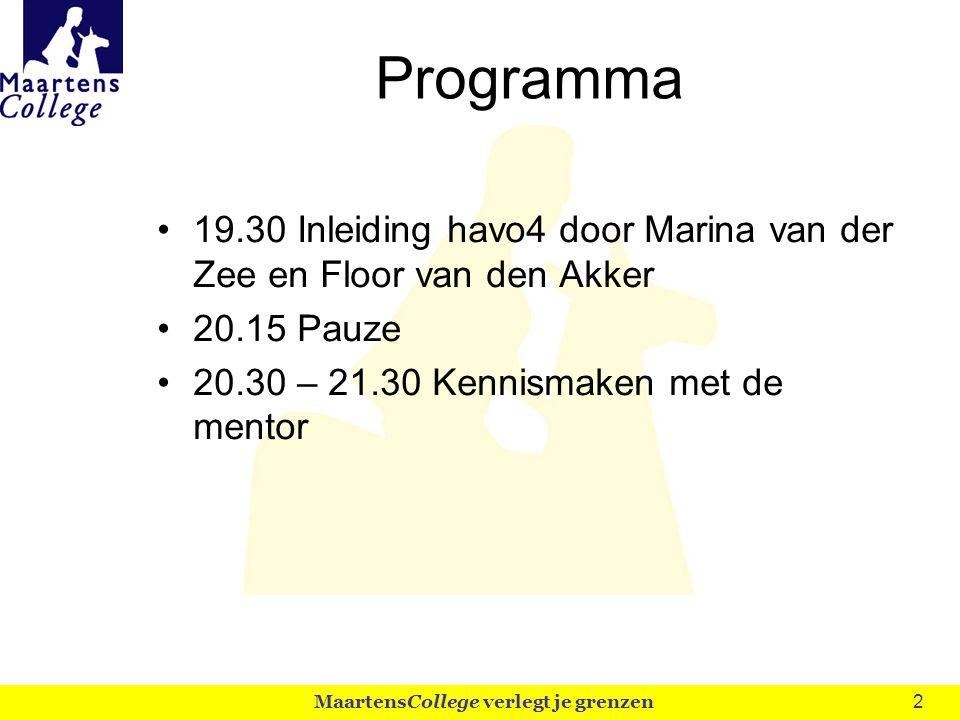 2 Programma 19.30 Inleiding havo4 door Marina van der Zee en Floor van den Akker 20.15 Pauze 20.30 – 21.30 Kennismaken met de mentor MaartensCollege v