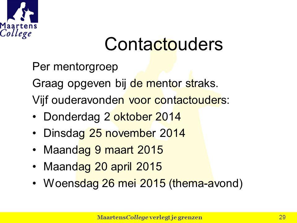 29 Contactouders Per mentorgroep Graag opgeven bij de mentor straks. Vijf ouderavonden voor contactouders: Donderdag 2 oktober 2014 Dinsdag 25 novembe