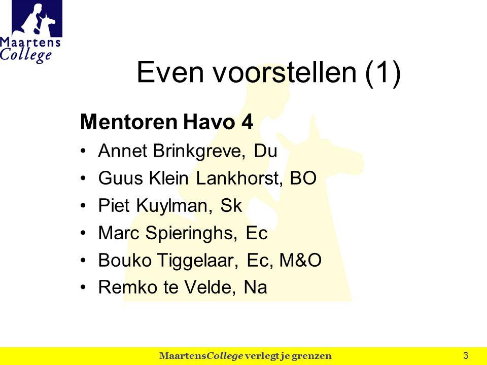 3 Even voorstellen (1) Mentoren Havo 4 Annet Brinkgreve, Du Guus Klein Lankhorst, BO Piet Kuylman, Sk Marc Spieringhs, Ec Bouko Tiggelaar, Ec, M&O Rem