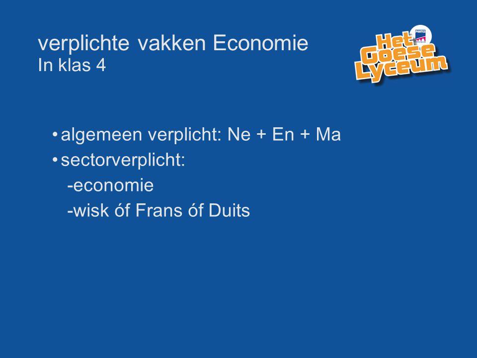 verplichte vakken Economie In klas 4 algemeen verplicht: Ne + En + Ma sectorverplicht: -economie -wisk óf Frans óf Duits