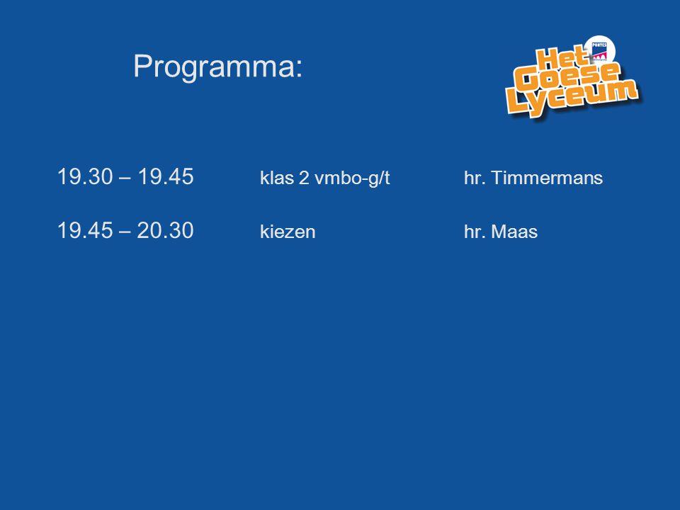 Programma: 19.30 – 19.45 klas 2 vmbo-g/t hr. Timmermans 19.45 – 20.30 kiezenhr. Maas