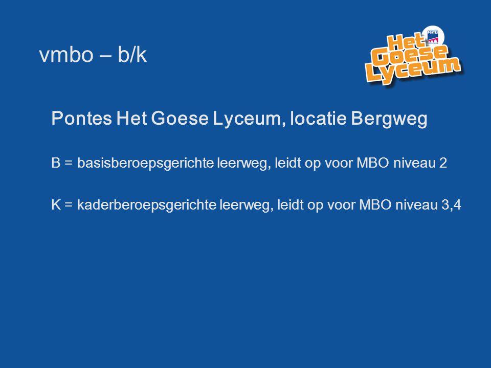 vmbo – b/k Pontes Het Goese Lyceum, locatie Bergweg B = basisberoepsgerichte leerweg, leidt op voor MBO niveau 2 K = kaderberoepsgerichte leerweg, lei