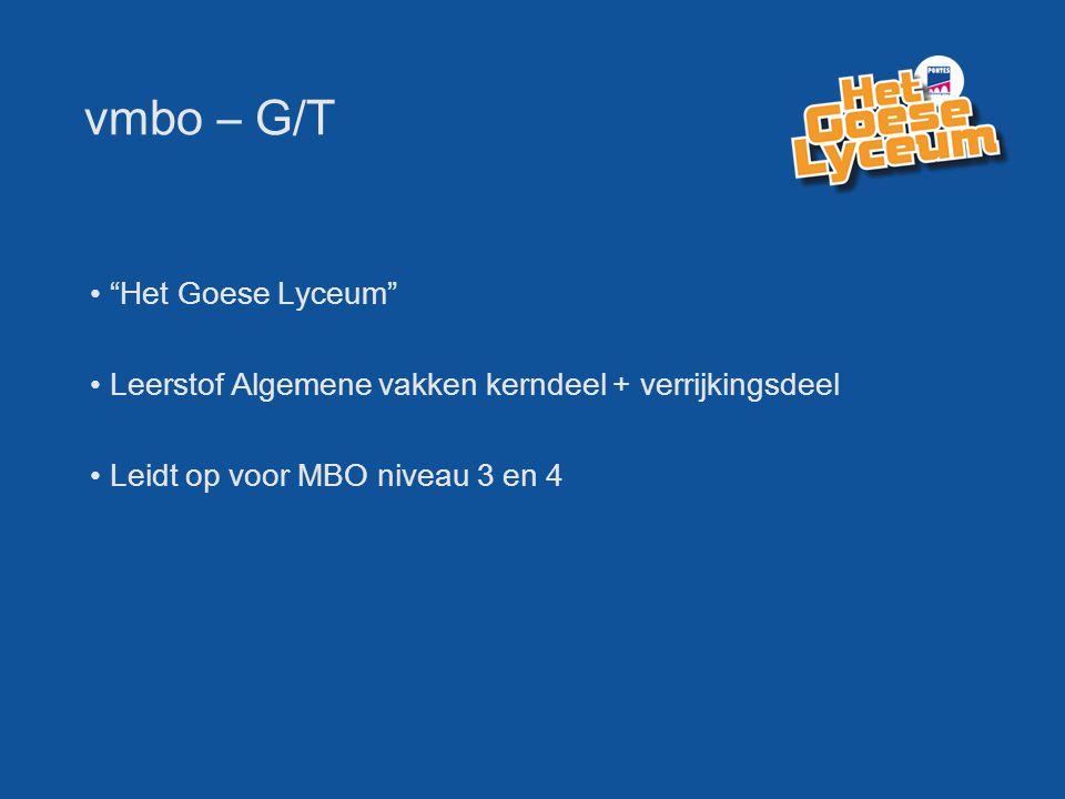 """vmbo – G/T """"Het Goese Lyceum"""" Leerstof Algemene vakken kerndeel + verrijkingsdeel Leidt op voor MBO niveau 3 en 4"""