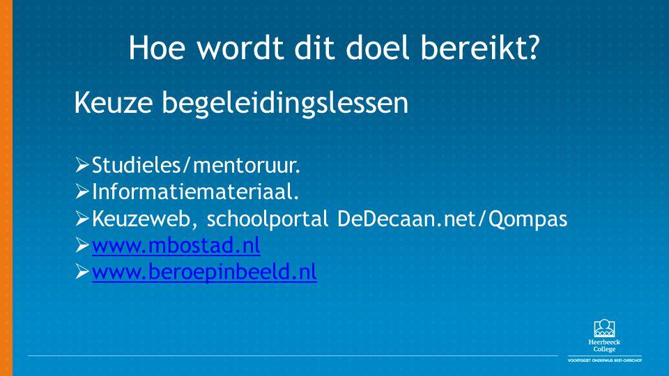 Hoe wordt dit doel bereikt? Keuze begeleidingslessen  Studieles/mentoruur.  Informatiemateriaal.  Keuzeweb, schoolportal DeDecaan.net/Qompas  www.