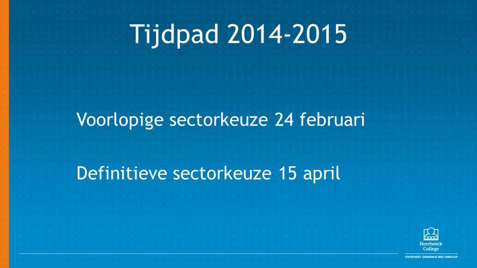 Tijdpad 2014-2015 Voorlopige sectorkeuze 24 februari Definitieve sectorkeuze 15 april