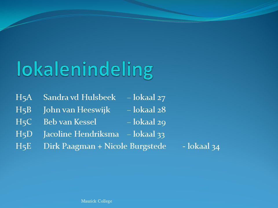 H5ASandra vd Hulsbeek – lokaal 27 H5BJohn van Heeswijk – lokaal 28 H5CBeb van Kessel – lokaal 29 H5DJacoline Hendriksma– lokaal 33 H5EDirk Paagman + N