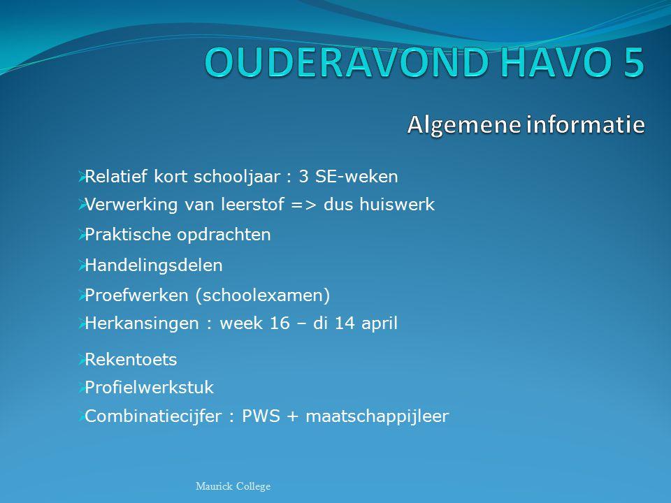  Relatief kort schooljaar : 3 SE-weken  Verwerking van leerstof => dus huiswerk  Praktische opdrachten  Handelingsdelen  Proefwerken (schoolexame