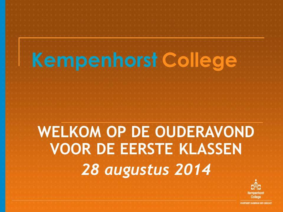 Kempenhorst College WELKOM OP DE OUDERAVOND VOOR DE EERSTE KLASSEN 28 augustus 2014