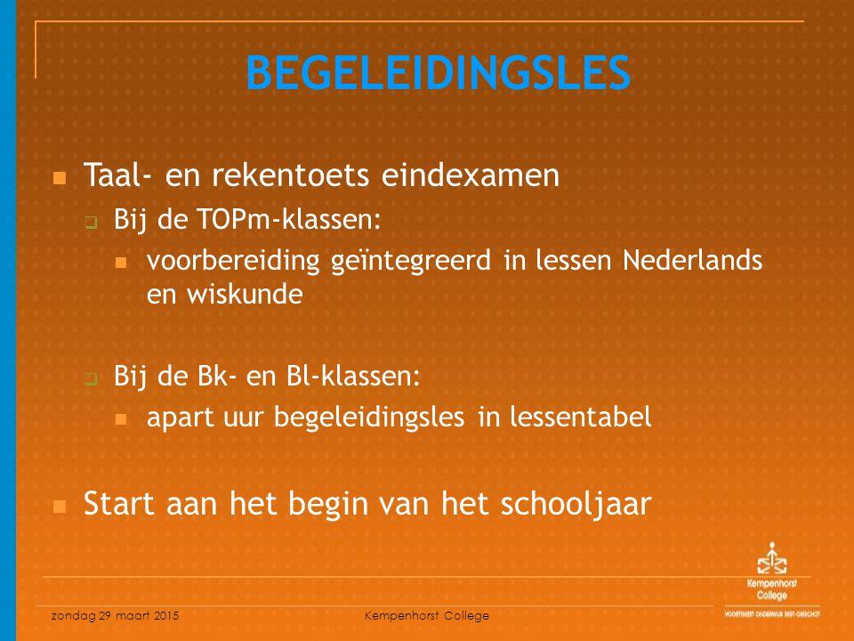 zondag 29 maart 2015 Kempenhorst College Taal- en rekentoets eindexamen  Bij de TOPm-klassen: voorbereiding geïntegreerd in lessen Nederlands en wiskunde  Bij de Bk- en Bl-klassen: apart uur begeleidingsles in lessentabel Start aan het begin van het schooljaar BEGELEIDINGSLES