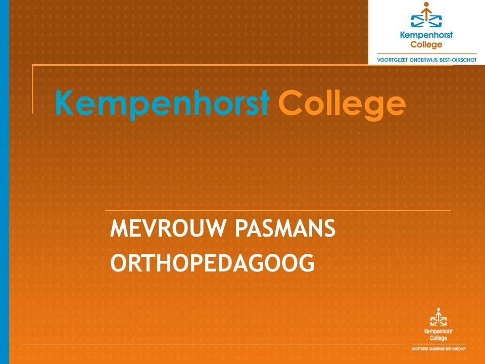 Kempenhorst College MEVROUW PASMANS ORTHOPEDAGOOG