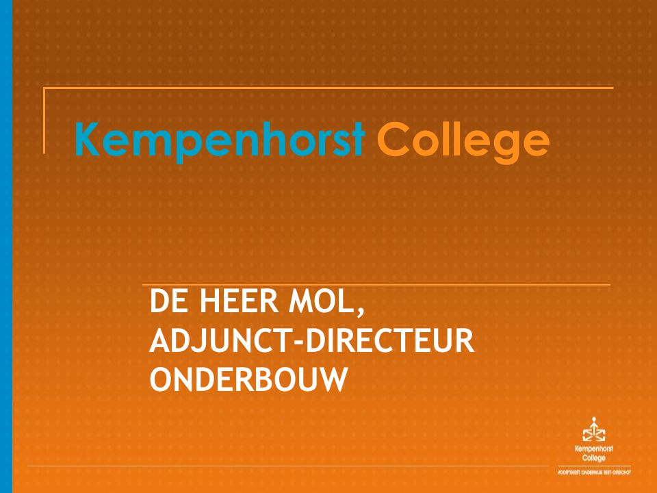 Kempenhorst College DE HEER MOL, ADJUNCT-DIRECTEUR ONDERBOUW
