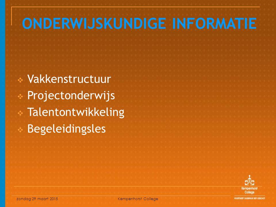 zondag 29 maart 2015 Kempenhorst College  Vakkenstructuur  Projectonderwijs  Talentontwikkeling  Begeleidingsles ONDERWIJSKUNDIGE INFORMATIE