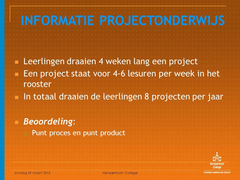 zondag 29 maart 2015 Kempenhorst College Leerlingen draaien 4 weken lang een project Een project staat voor 4-6 lesuren per week in het rooster In totaal draaien de leerlingen 8 projecten per jaar Beoordeling:  Punt proces en punt product INFORMATIE PROJECTONDERWIJS