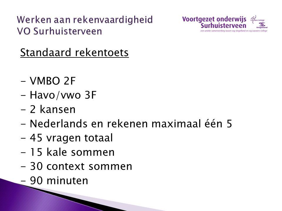 Standaard rekentoets - VMBO 2F - Havo/vwo 3F - 2 kansen - Nederlands en rekenen maximaal één 5 - 45 vragen totaal - 15 kale sommen - 30 context sommen