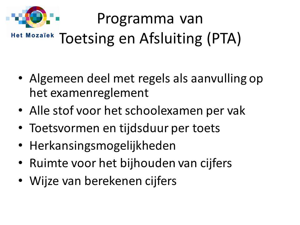 Programma van Toetsing en Afsluiting (PTA) Algemeen deel met regels als aanvulling op het examenreglement Alle stof voor het schoolexamen per vak Toetsvormen en tijdsduur per toets Herkansingsmogelijkheden Ruimte voor het bijhouden van cijfers Wijze van berekenen cijfers