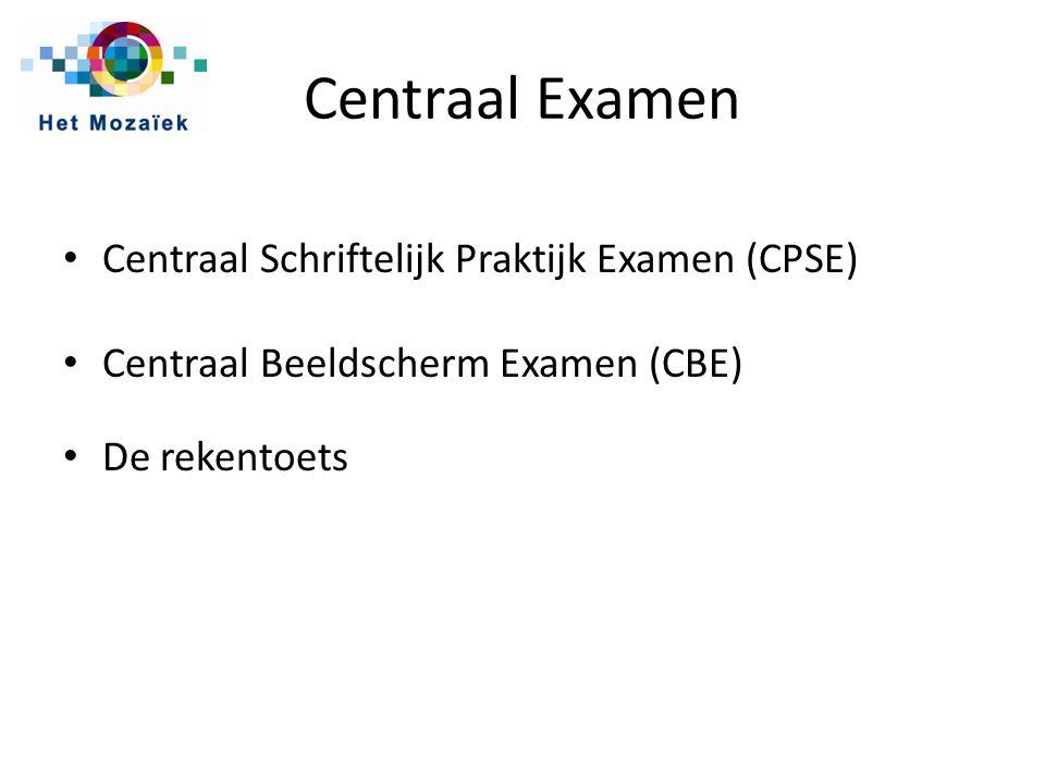 Centraal Examen Centraal Schriftelijk Praktijk Examen (CPSE) Centraal Beeldscherm Examen (CBE) De rekentoets