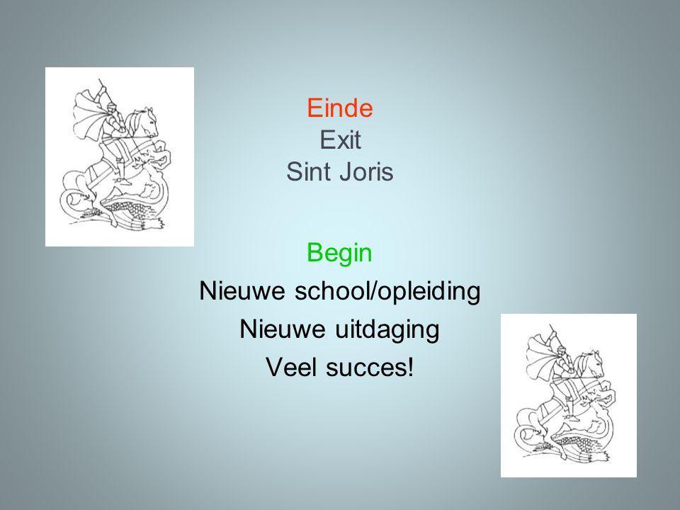 Einde Exit Sint Joris Begin Nieuwe school/opleiding Nieuwe uitdaging Veel succes!