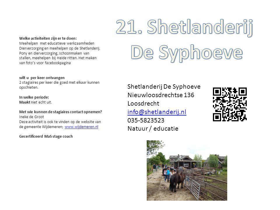 Shetlanderij De Syphoeve Nieuwloosdrechtse 136 Loosdrecht info@shetlanderij.nl 035-5823523 Natuur / educatie Welke activiteiten zijn er te doen: Meehe