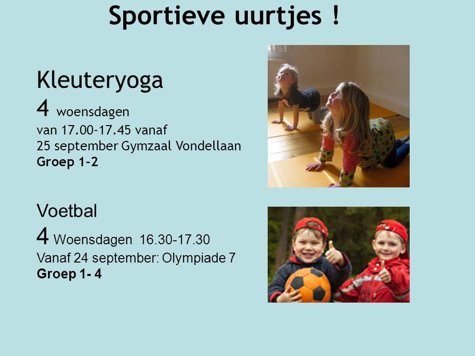 Sportieve uurtjes ! Kleuteryoga 4 woensdagen van 17.00-17.45 vanaf 25 september Gymzaal Vondellaan Groep 1-2 Voetbal 4 Woensdagen 16.30-17.30 Vanaf 24