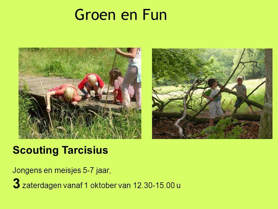 Groen en Fun Scouting Tarcisius Jongens en meisjes 5-7 jaar, 3 zaterdagen vanaf 1 oktober van 12.30-15.00 u