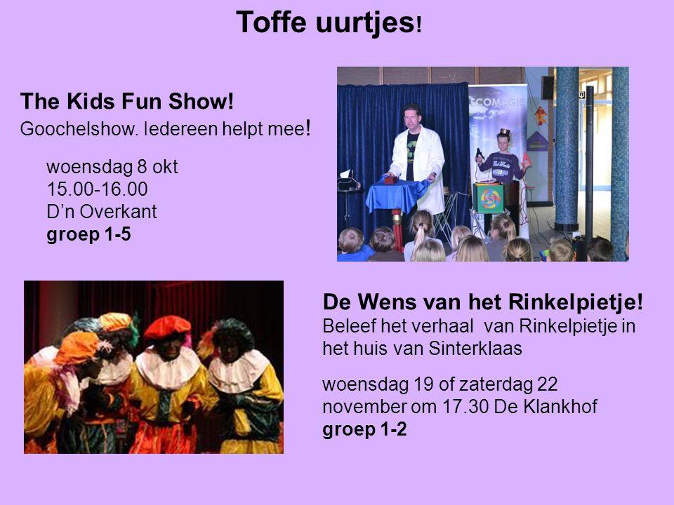 Toffe uurtjes ! The Kids Fun Show! Goochelshow. Iedereen helpt mee ! woensdag 8 okt 15.00-16.00 D'n Overkant groep 1-5 De Wens van het Rinkelpietje! B