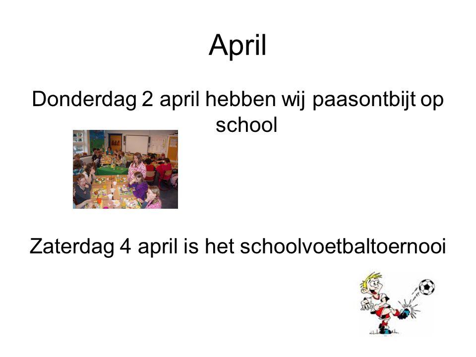 April Donderdag 2 april hebben wij paasontbijt op school Zaterdag 4 april is het schoolvoetbaltoernooi