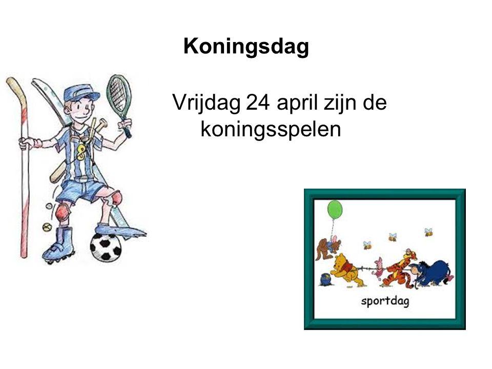 Koningsdag Vrijdag 24 april zijn de koningsspelen