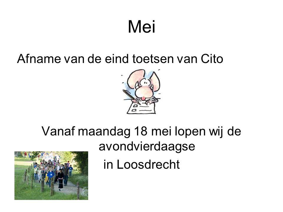 Mei Afname van de eind toetsen van Cito Vanaf maandag 18 mei lopen wij de avondvierdaagse in Loosdrecht