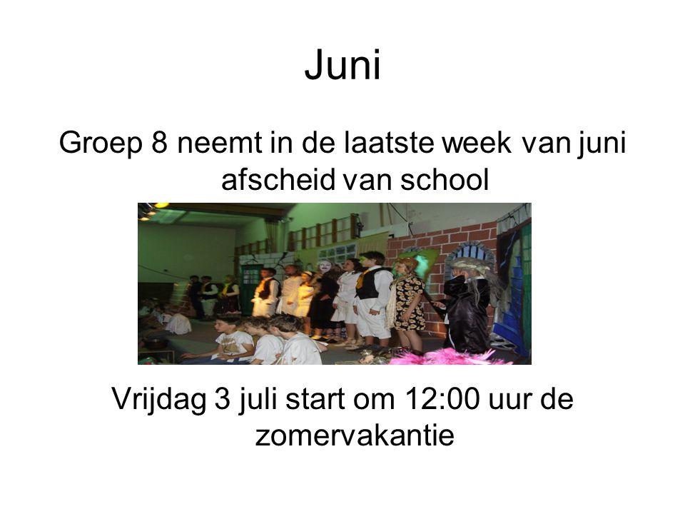 Juni Groep 8 neemt in de laatste week van juni afscheid van school Vrijdag 3 juli start om 12:00 uur de zomervakantie