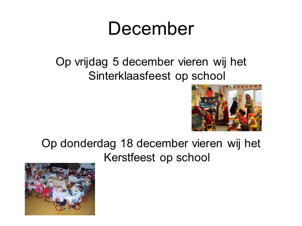 December Op vrijdag 5 december vieren wij het Sinterklaasfeest op school Op donderdag 18 december vieren wij het Kerstfeest op school