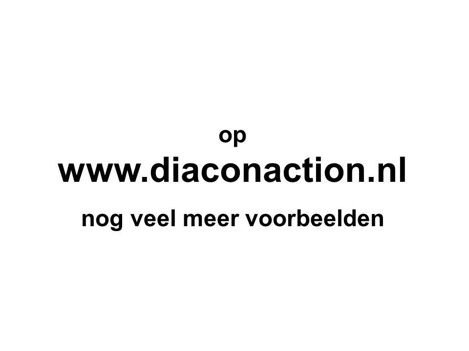 op www.diaconaction.nl nog veel meer voorbeelden