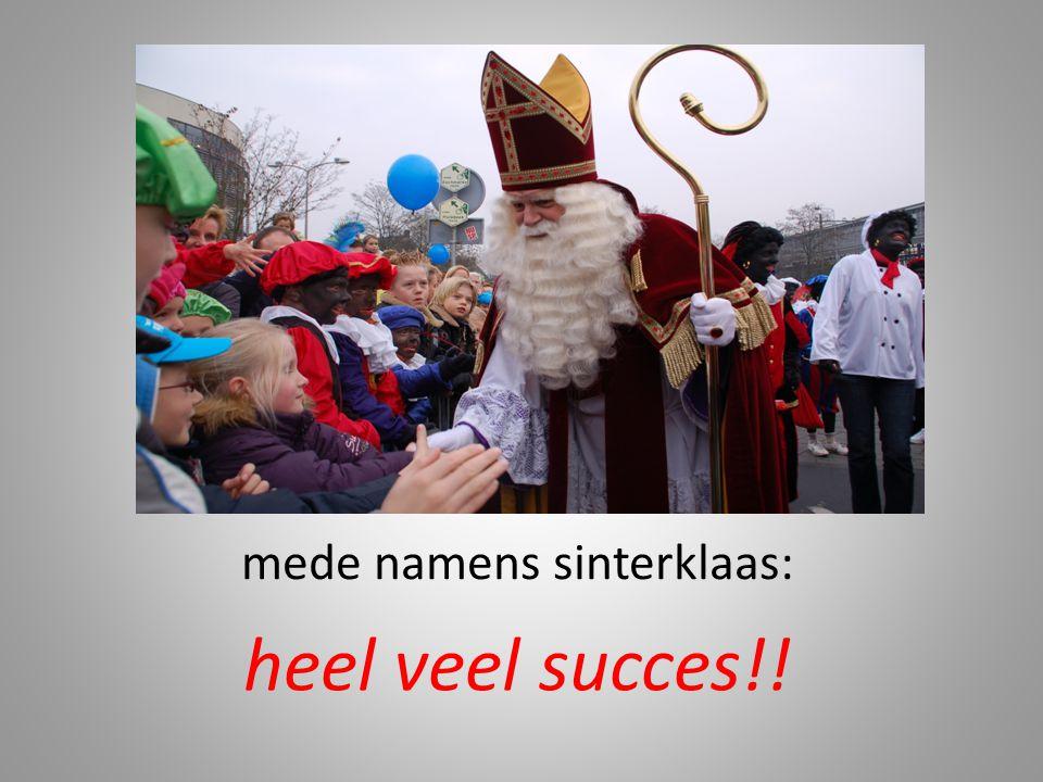 mede namens sinterklaas: heel veel succes!!