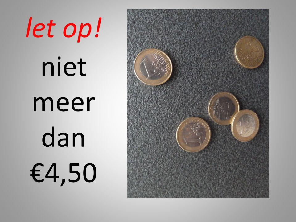 let op! niet meer dan €4,50