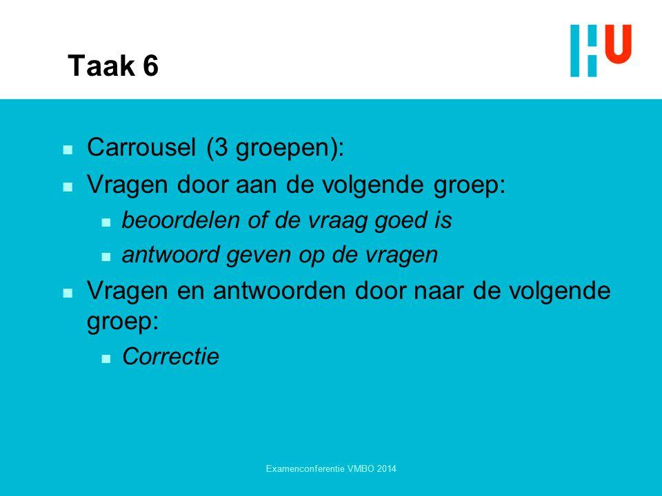 Taak 6 n Carrousel (3 groepen): n Vragen door aan de volgende groep: n beoordelen of de vraag goed is n antwoord geven op de vragen n Vragen en antwoo