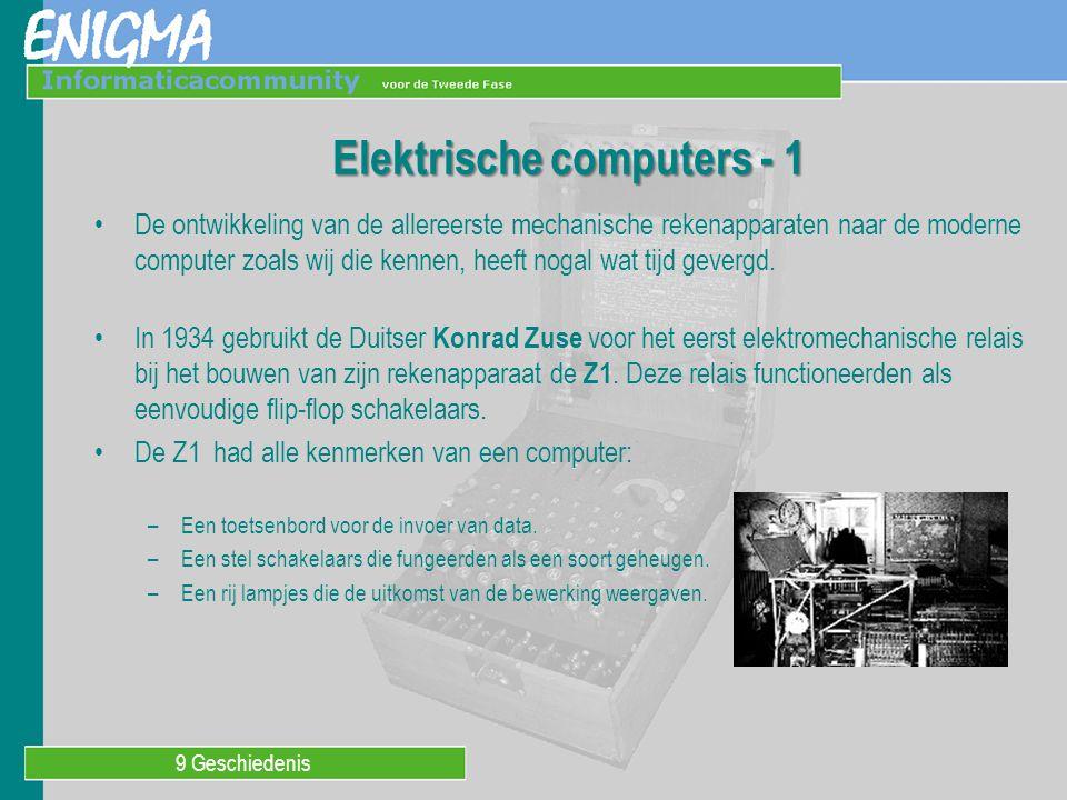 9 Geschiedenis Elektrische computers - 1 De ontwikkeling van de allereerste mechanische rekenapparaten naar de moderne computer zoals wij die kennen,