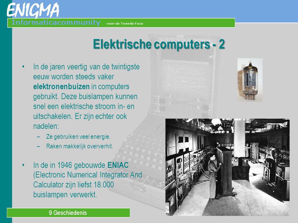 9 Geschiedenis Elektrische computers - 2 In de jaren veertig van de twintigste eeuw worden steeds vaker elektronenbuizen in computers gebruikt. Deze b