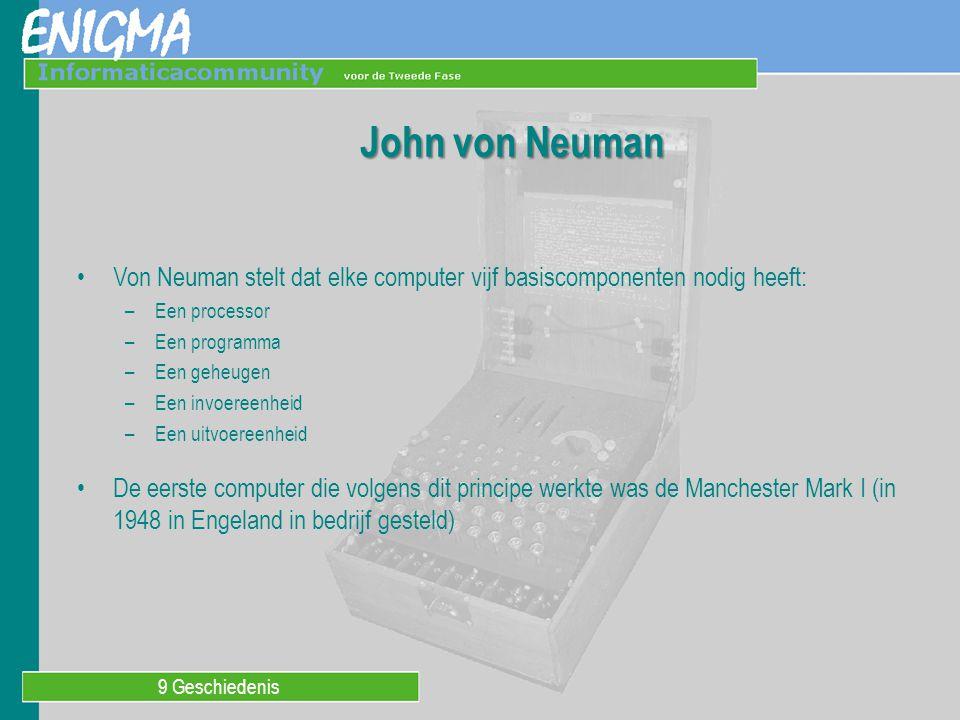 9 Geschiedenis John von Neuman Von Neuman stelt dat elke computer vijf basiscomponenten nodig heeft: –Een processor –Een programma –Een geheugen –Een
