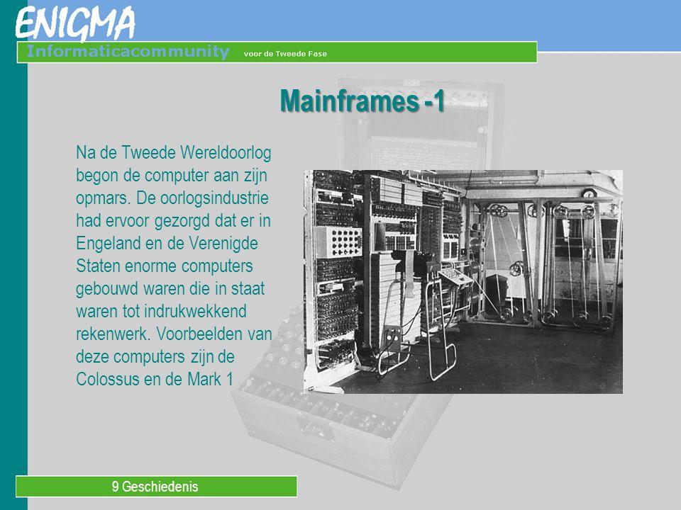 9 Geschiedenis Mainframes -1 Na de Tweede Wereldoorlog begon de computer aan zijn opmars.