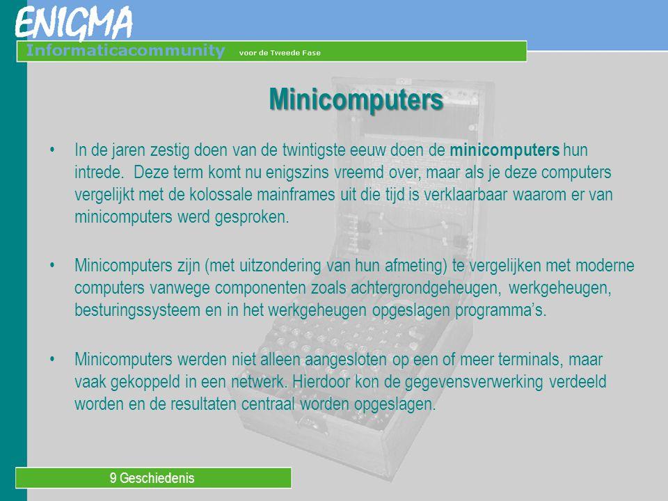 9 Geschiedenis Minicomputers In de jaren zestig doen van de twintigste eeuw doen de minicomputers hun intrede.