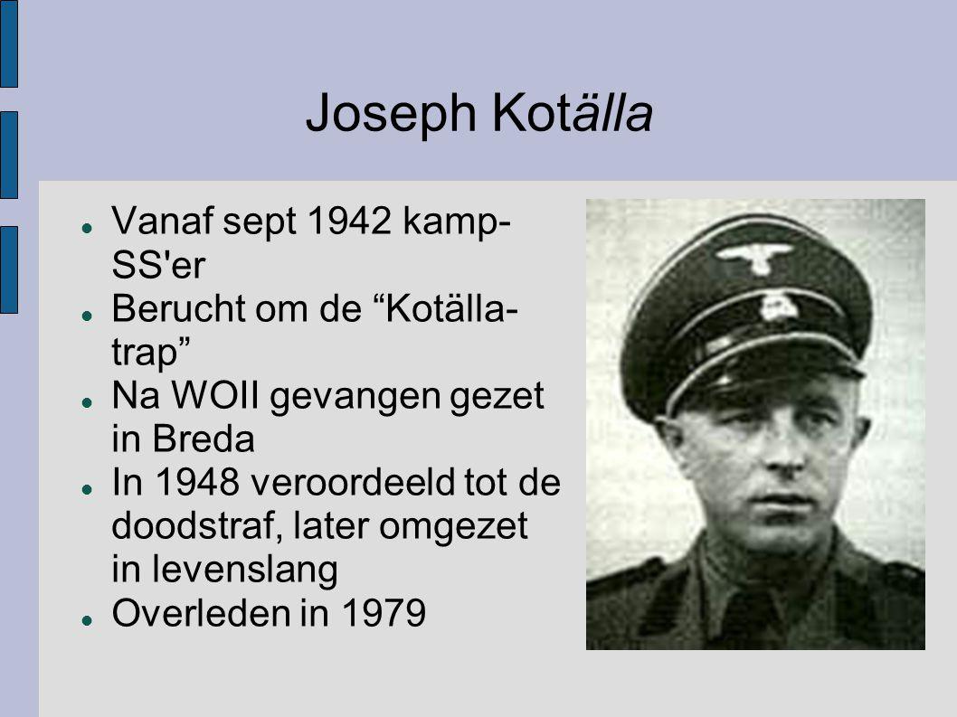 """Joseph Kotälla Vanaf sept 1942 kamp- SS'er Berucht om de """"Kotälla- trap"""" Na WOII gevangen gezet in Breda In 1948 veroordeeld tot de doodstraf, later o"""
