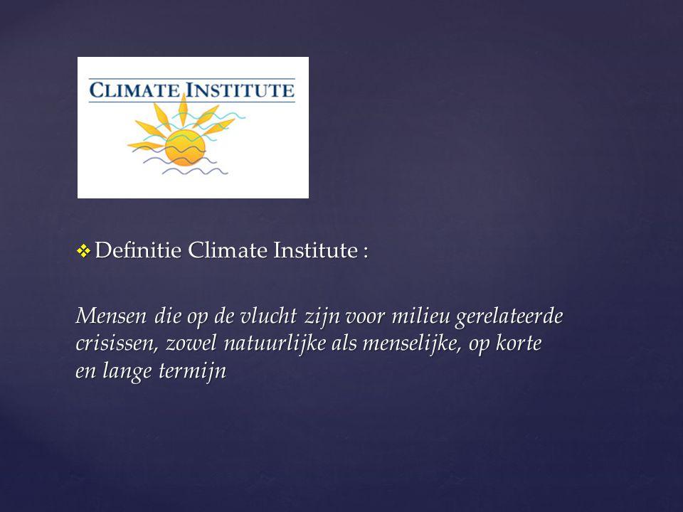  Definitie Climate Institute : Mensen die op de vlucht zijn voor milieu gerelateerde crisissen, zowel natuurlijke als menselijke, op korte en lange termijn