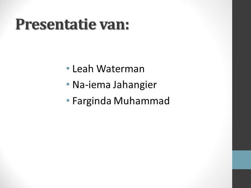 Presentatie van: Leah Waterman Na-iema Jahangier Farginda Muhammad