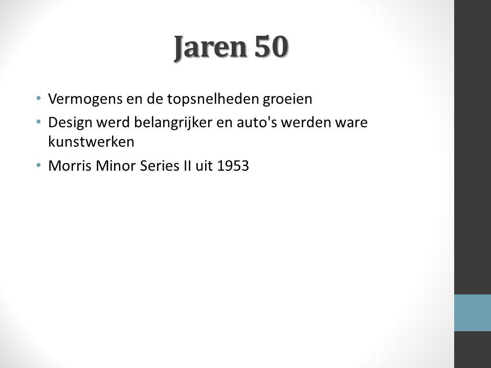 Jaren 50 Vermogens en de topsnelheden groeien Design werd belangrijker en auto's werden ware kunstwerken Morris Minor Series II uit 1953