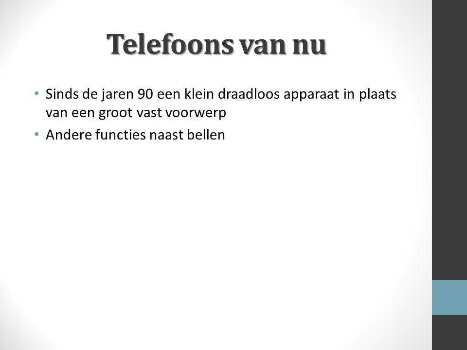 Telefoons van nu Sinds de jaren 90 een klein draadloos apparaat in plaats van een groot vast voorwerp Andere functies naast bellen