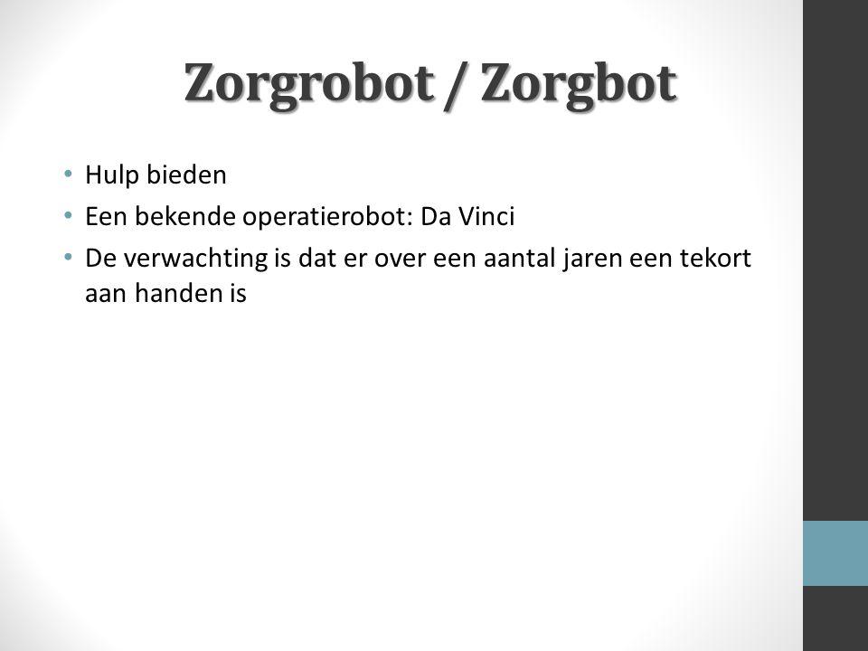 Zorgrobot / Zorgbot Hulp bieden Een bekende operatierobot: Da Vinci De verwachting is dat er over een aantal jaren een tekort aan handen is