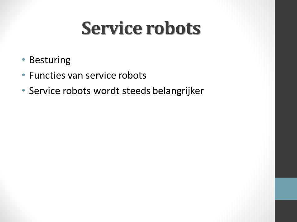 Service robots Besturing Functies van service robots Service robots wordt steeds belangrijker