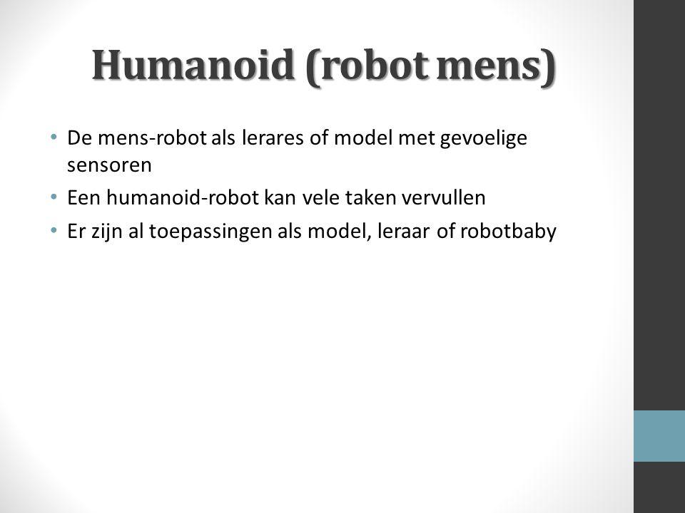 Humanoid (robot mens) De mens-robot als lerares of model met gevoelige sensoren Een humanoid-robot kan vele taken vervullen Er zijn al toepassingen al