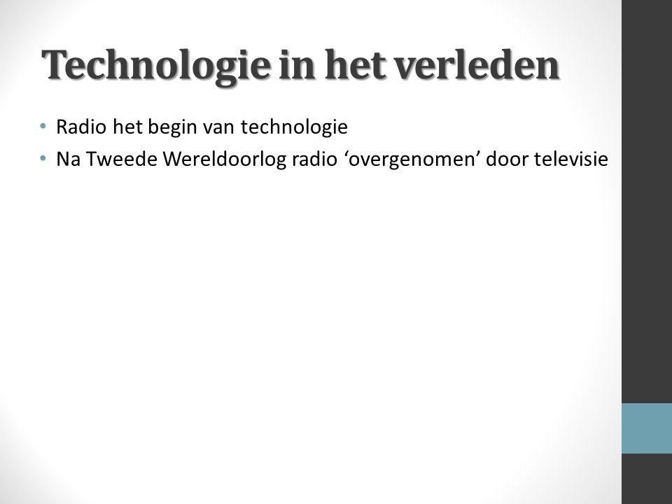 Technologie in het verleden Radio het begin van technologie Na Tweede Wereldoorlog radio 'overgenomen' door televisie