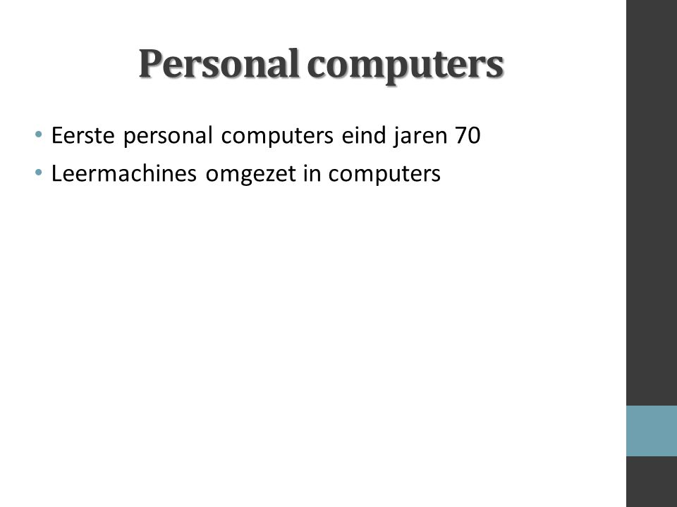 Personal computers Eerste personal computers eind jaren 70 Leermachines omgezet in computers