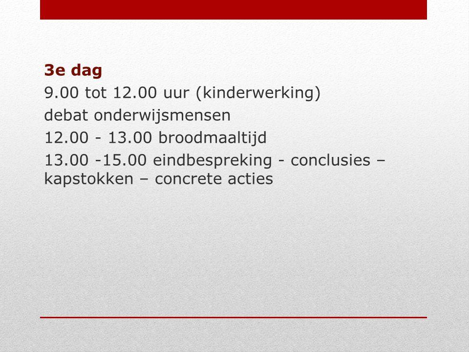3e dag 9.00 tot 12.00 uur (kinderwerking) debat onderwijsmensen 12.00 - 13.00 broodmaaltijd 13.00 -15.00 eindbespreking - conclusies – kapstokken – concrete acties